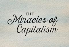 The Miracles of Capitalism