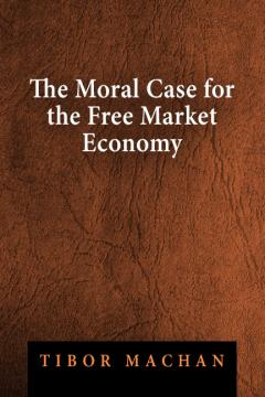 the moral case for the free market economy mises institute