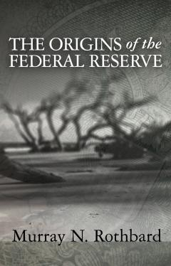 The Origins of the Federal Reserve by Murray N. Rothbard
