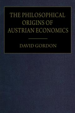 The Philosophical Origins of Austrian Economics by David Gordon