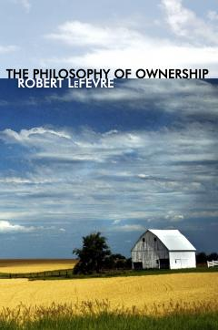 The Philosophy of Ownership by Robert LeFevre