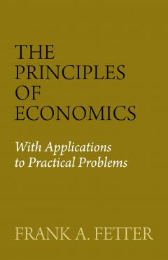 The Principles of Economics by Frank Fetter