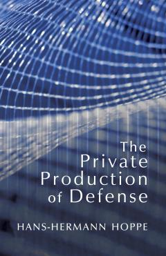The Private Production of Defense by Hans-Hermann Hoppe