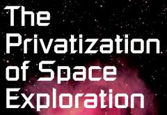 The Privatization of Space Exploration by Lewis D. Solomon