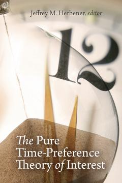The Pure Time-Preference Theory of Interest by Jeffrey Herbener