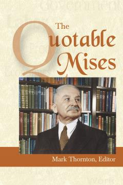The Quotable Mises edited by Mark Thornton