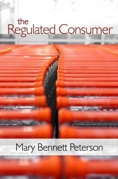 The Regulated Consumer by Mary Peterson