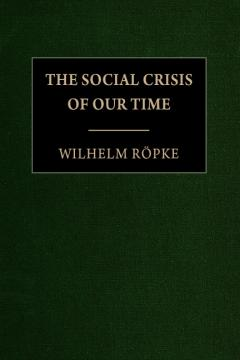 The Social Crisis of our Time by Wilhelm Röpke
