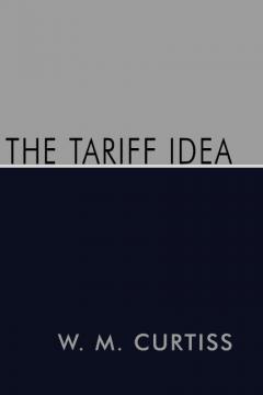 The Tariff Idea by W. M. Curtiss