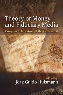 The Theory of Money and Fiduciary Media by Guido Hulsmann
