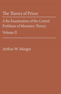 The Theory of Prices: A Re-Examination of the Central Problems of Monetary Theory Vol. II by Arthur W. Marget