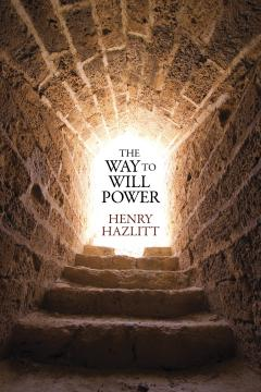 The Way to Will Power by Henry Hazlitt