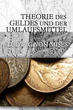 Theoriedes Geldes und der Umlaufsmittel by Mises