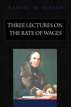 Three Lectures on the Rate of Wages by Nassau Senior