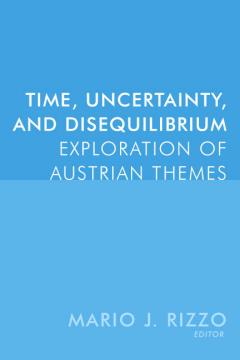 Time, Uncertainty, and Disequalibirium by Mario Rizzo