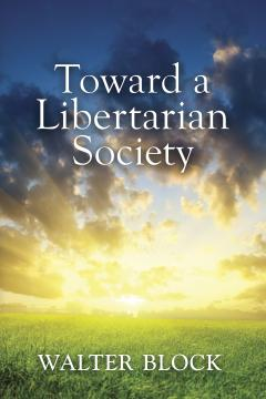 Toward a Libertarian Society by Walter Block