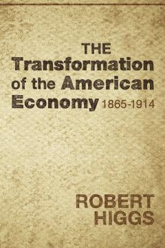 Transformation of the American Economy by Robert Higgs