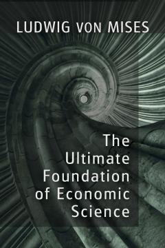 The Ultimate Foundation of Economic Science by Mises