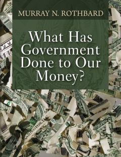 What Has Government Done to Our Money? by Murray N. Rothbard