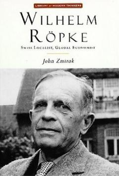 Wilhelm Röpke: Swiss Localist, Global Economist