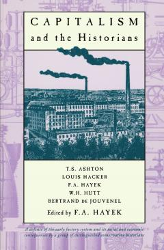 Capitalism and the Historians by F. A. Hayek