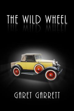 The Wild Wheel by Garet Garrett