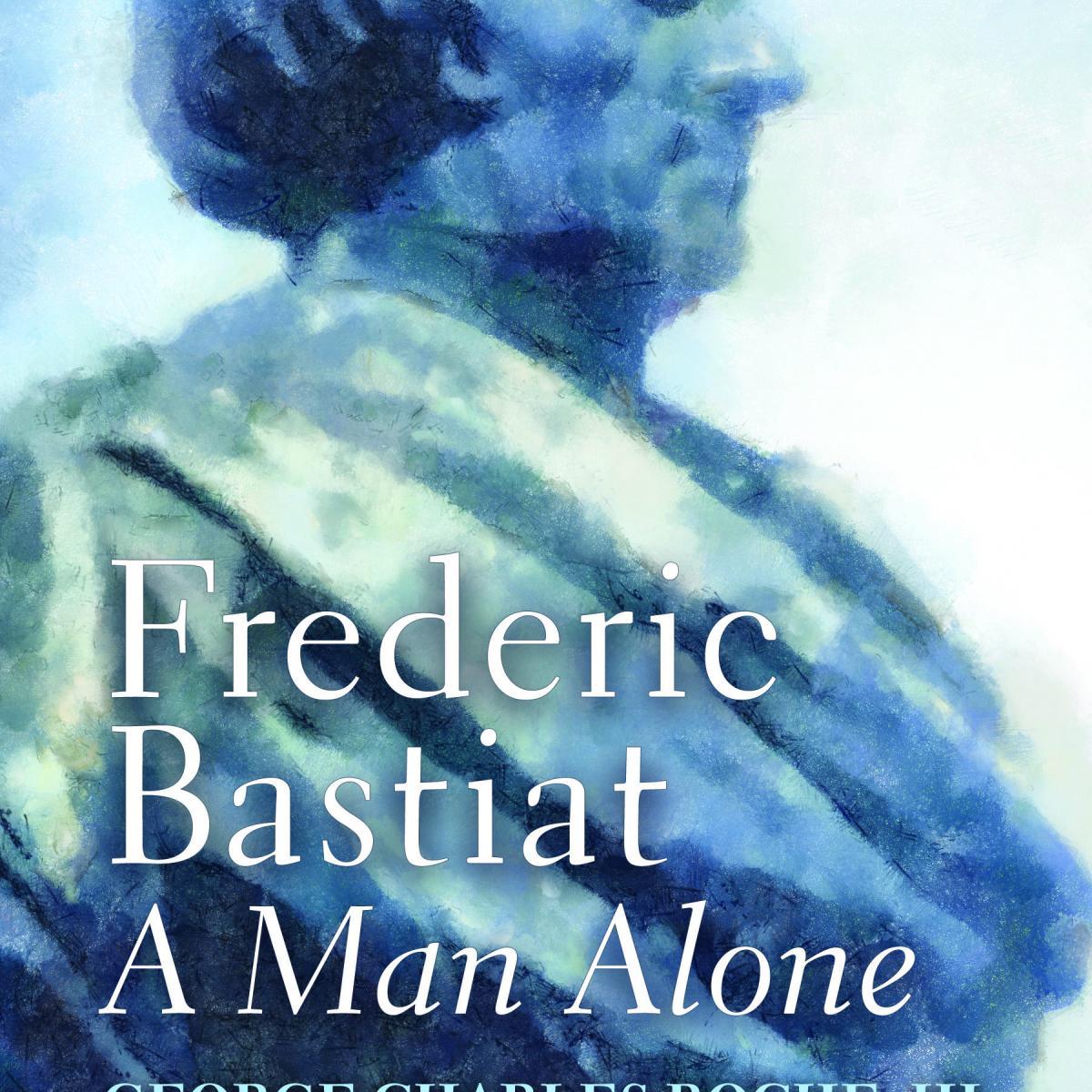Frédéric Bastiat: A Man Alone | Mises Institute