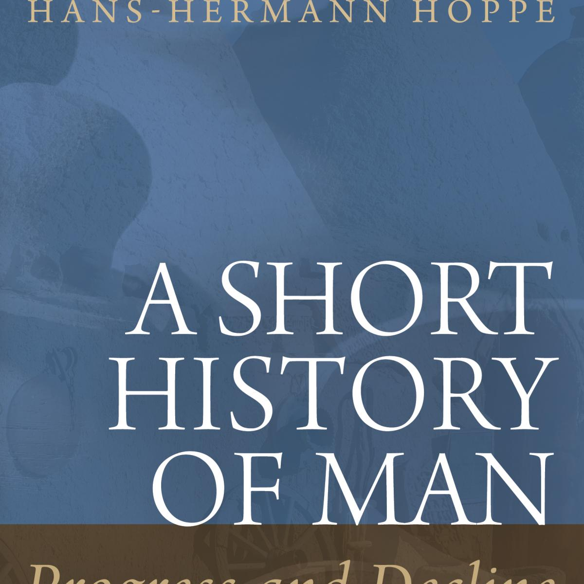 A Short History of Man: Progress and Decline | Mises Institute