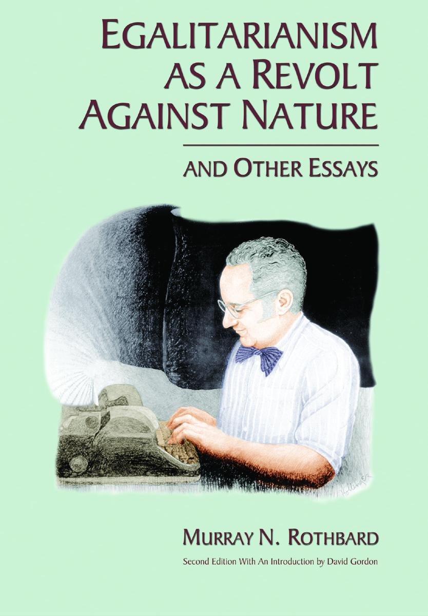 Egalitarianism as a Revolt Against Nature, and Other Essays | Mises ...