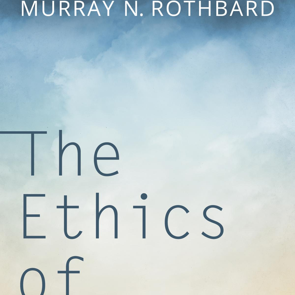 The Ethics of Liberty | Mises Institute