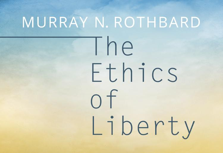 The Ethics Of Liberty Mises Institute