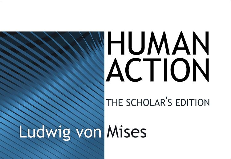 Human Action A Chapter By Chapter Summary Mises Institute