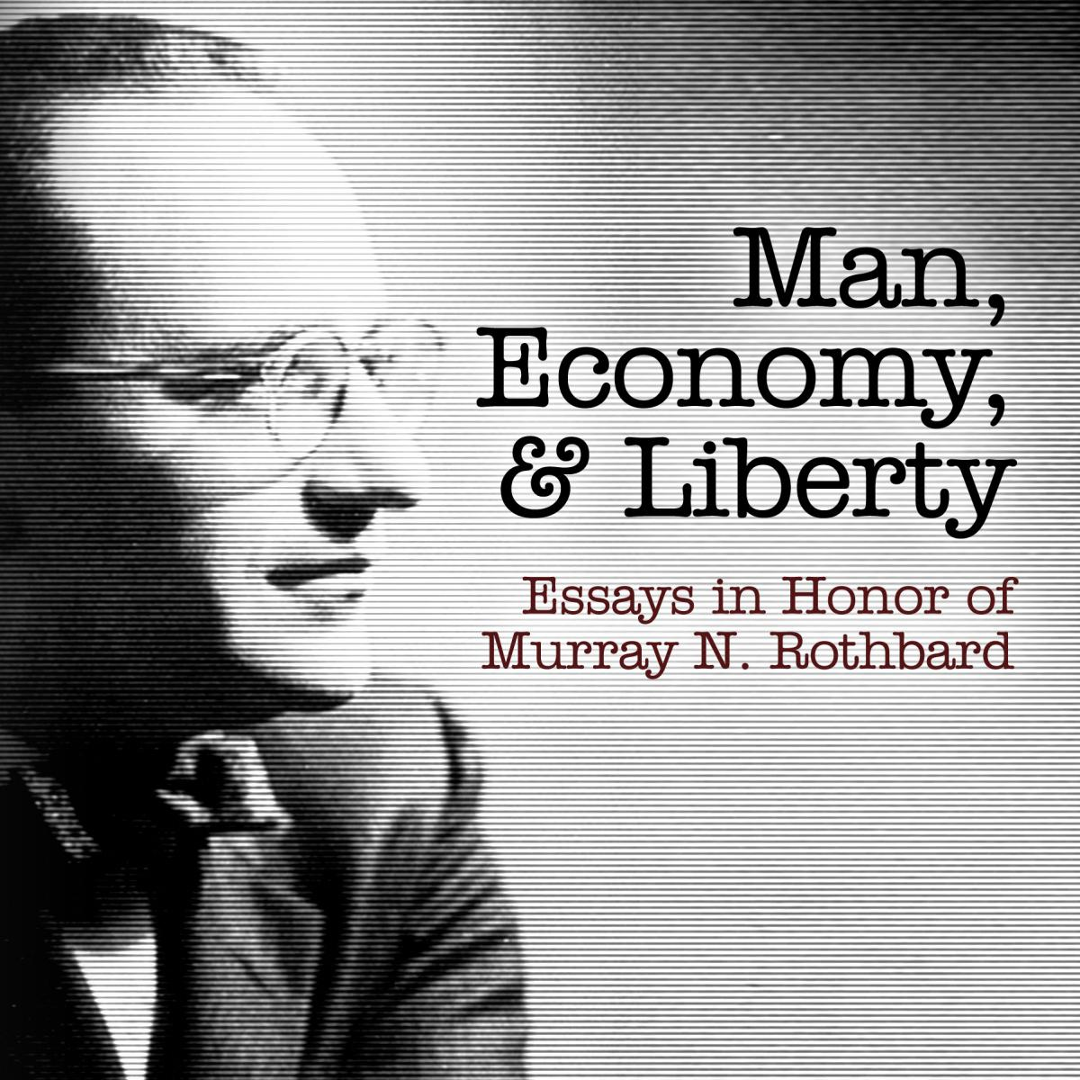 Man, Economy, and Liberty: Essays in Honor of Murray N. Rothbard ...