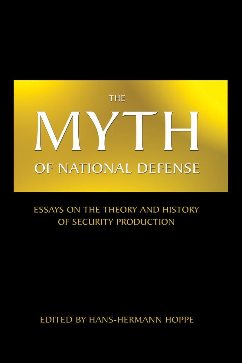 The Myth of National Defense: Essays on the Theory and History of