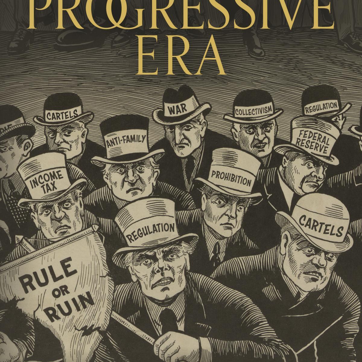 The Progressive Era | Mises Institute