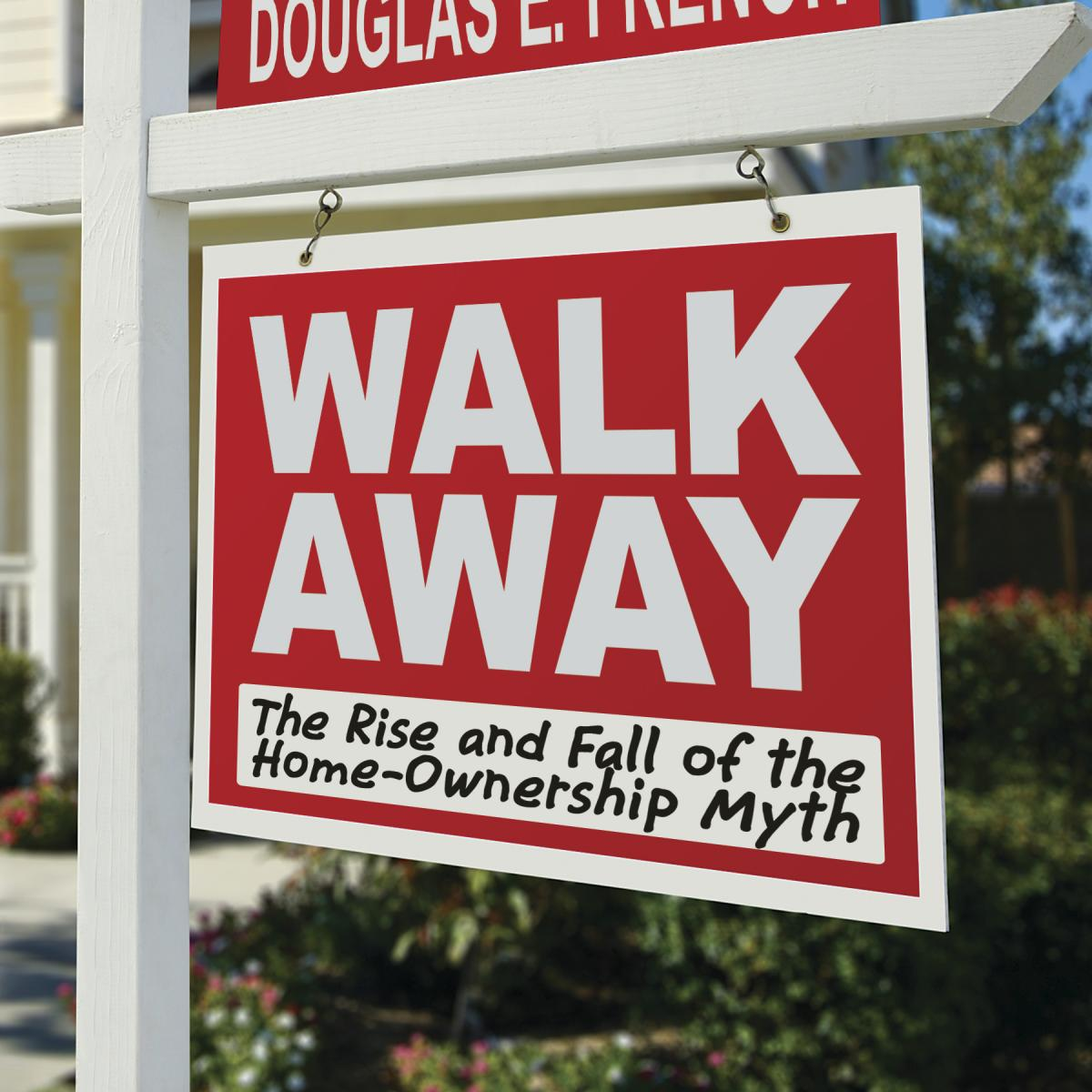 Walk Away The Rise And Fall Of Home Ownership Myth Mises House Wiring Books Free Download Institute