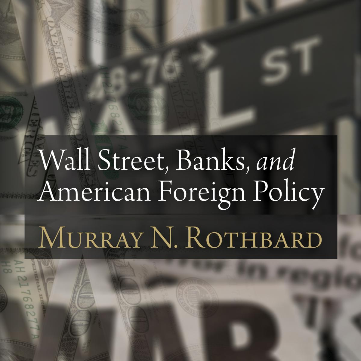 Wall Street, Banks, and American Foreign Policy | Mises